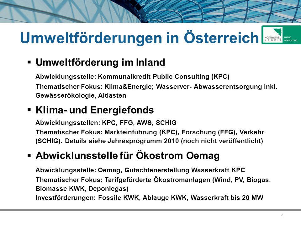 2  Umweltförderung im Inland Abwicklungsstelle: Kommunalkredit Public Consulting (KPC) Thematischer Fokus: Klima&Energie; Wasserver- Abwasserentsorgung inkl.