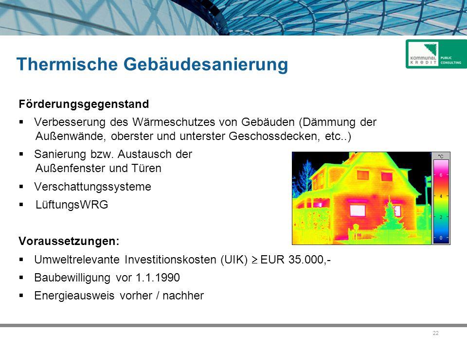 22 Thermische Gebäudesanierung Förderungsgegenstand  Verbesserung des Wärmeschutzes von Gebäuden (Dämmung der Außenwände, oberster und unterster Geschossdecken, etc..)  Sanierung bzw.