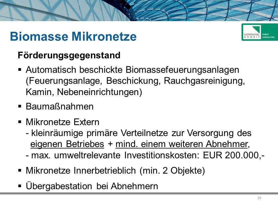 26 Biomasse Mikronetze Förderungsgegenstand  Automatisch beschickte Biomassefeuerungsanlagen (Feuerungsanlage, Beschickung, Rauchgasreinigung, Kamin,