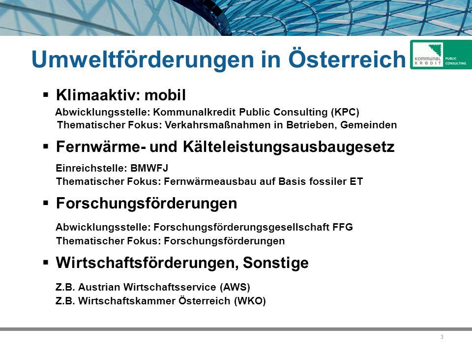 3  Klimaaktiv: mobil Abwicklungsstelle: Kommunalkredit Public Consulting (KPC) Thematischer Fokus: Verkahrsmaßnahmen in Betrieben, Gemeinden  Fernwä