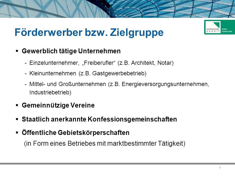 """8 Förderwerber bzw. Zielgruppe  Gewerblich tätige Unternehmen -Einzelunternehmer, """"Freiberufler"""" (z.B. Architekt, Notar) -Kleinunternehmen (z.B. Gast"""