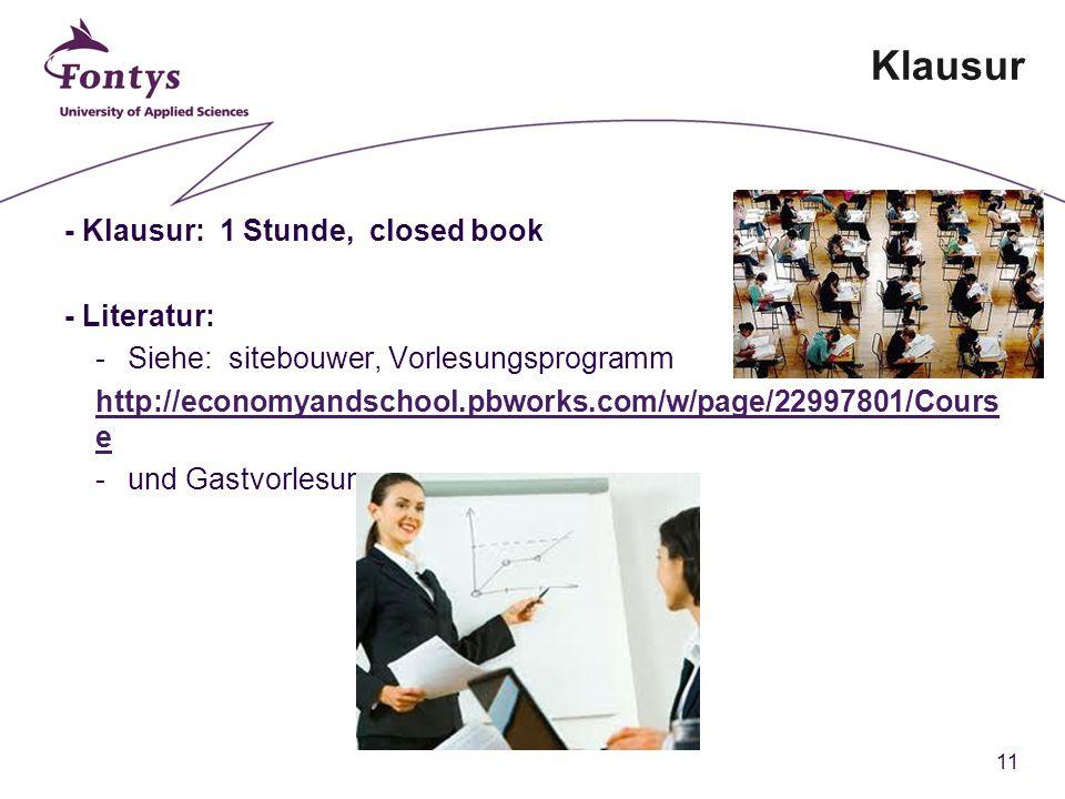 11 Klausur - Klausur: 1 Stunde, closed book - Literatur: -Siehe: sitebouwer, Vorlesungsprogramm http://economyandschool.pbworks.com/w/page/22997801/Cours e -und Gastvorlesung