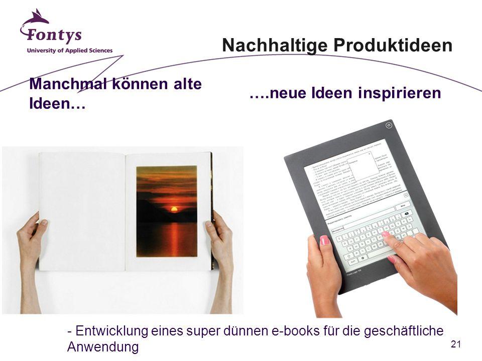 21 Nachhaltige Produktideen Manchmal können alte Ideen… ….neue Ideen inspirieren - Entwicklung eines super dünnen e-books für die geschäftliche Anwendung