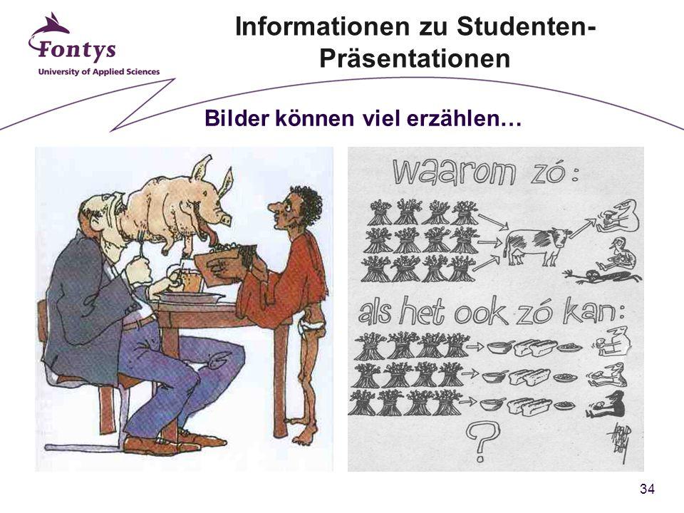 34 Bilder können viel erzählen… Informationen zu Studenten- Präsentationen