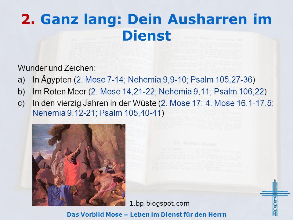 2. Ganz lang: Dein Ausharren im Dienst Wunder und Zeichen: a)In Ägypten (2. Mose 7-14; Nehemia 9,9-10; Psalm 105,27-36) b)Im Roten Meer (2. Mose 14,21