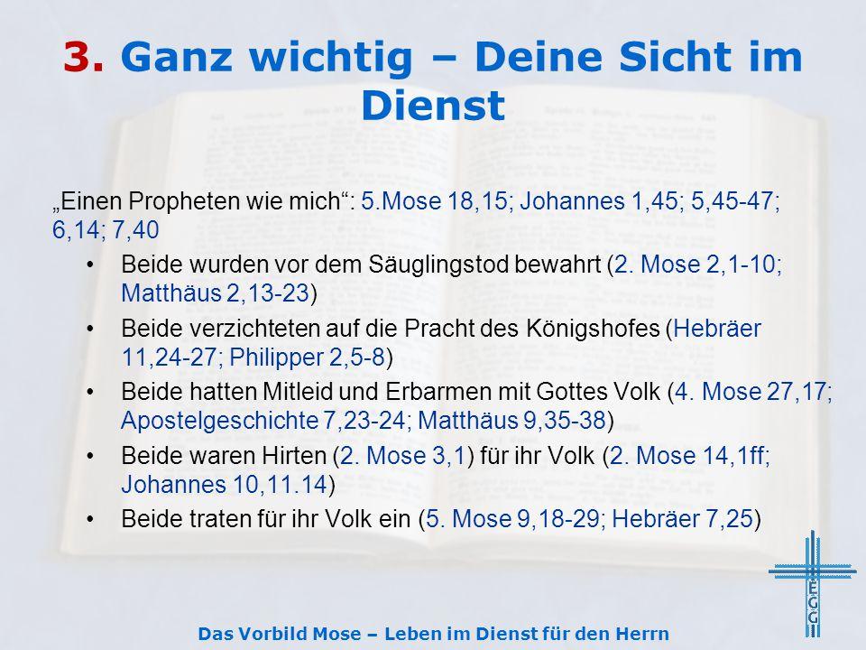 """3. Ganz wichtig – Deine Sicht im Dienst """"Einen Propheten wie mich"""": 5.Mose 18,15; Johannes 1,45; 5,45-47; 6,14; 7,40 Beide wurden vor dem Säuglingstod"""
