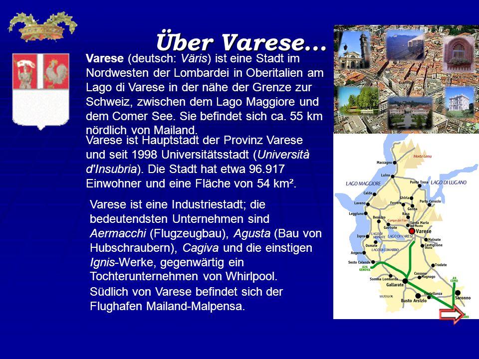 Über Varese… Varese (deutsch: Väris) ist eine Stadt im Nordwesten der Lombardei in Oberitalien am Lago di Varese in der nähe der Grenze zur Schweiz, z