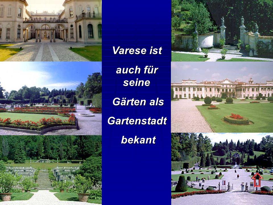 Varese ist auch für seine Gärten als Gärten alsGartenstadt bekant bekant