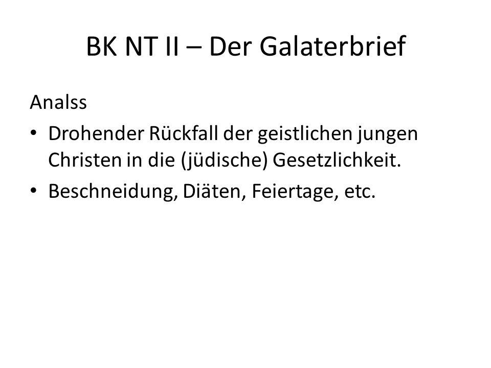 BK NT II – Der Galaterbrief Analss Drohender Rückfall der geistlichen jungen Christen in die (jüdische) Gesetzlichkeit.
