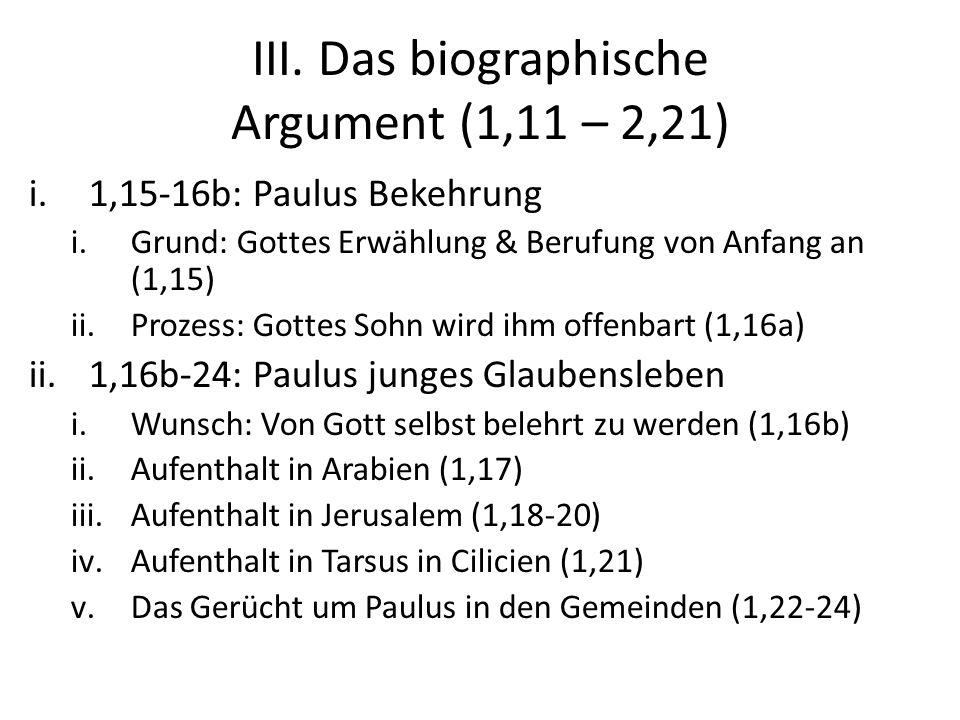 III. Das biographische Argument (1,11 – 2,21) i.1,15-16b: Paulus Bekehrung i.Grund: Gottes Erwählung & Berufung von Anfang an (1,15) ii.Prozess: Gotte