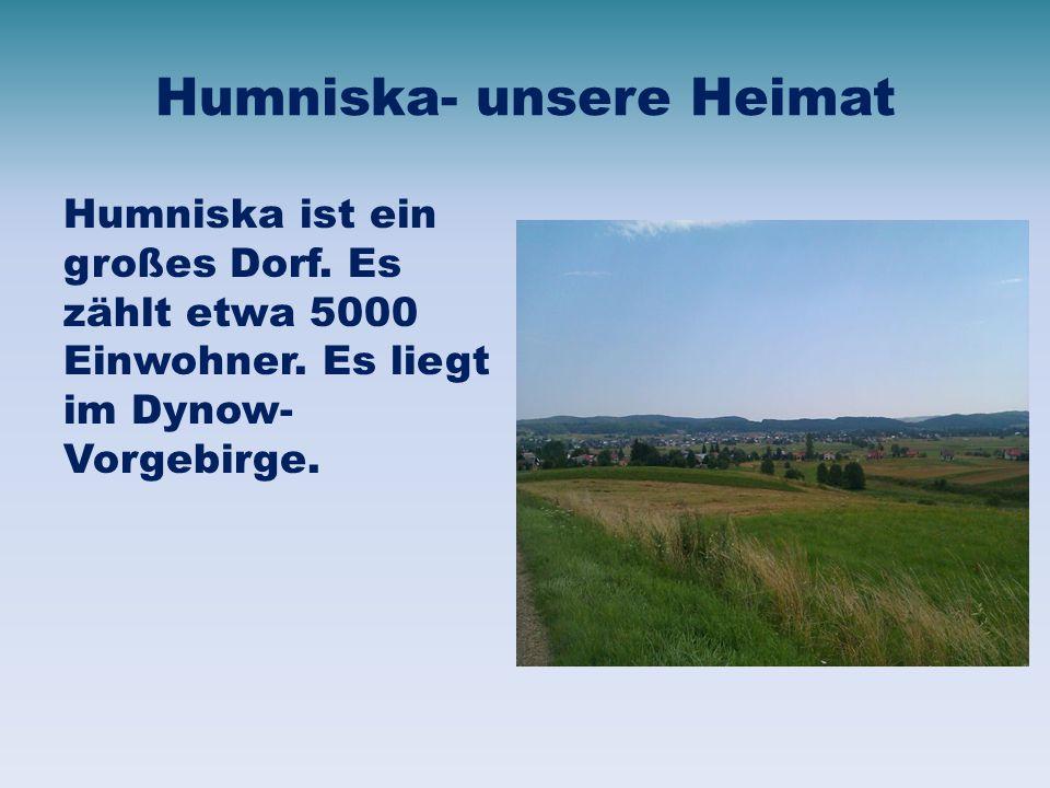 Humniska- unsere Heimat Humniska ist ein großes Dorf.