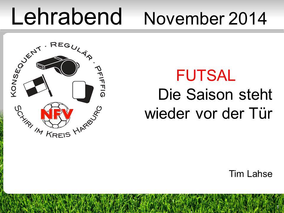 1 FUTSAL Die Saison steht wieder vor der Tür Tim Lahse Lehrabend November 2014