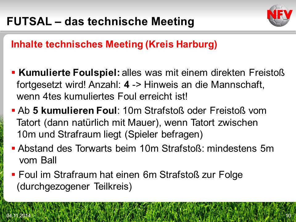 04.11.201410 FUTSAL – das technische Meeting Inhalte technisches Meeting (Kreis Harburg)  Kumulierte Foulspiel: alles was mit einem direkten Freistoß