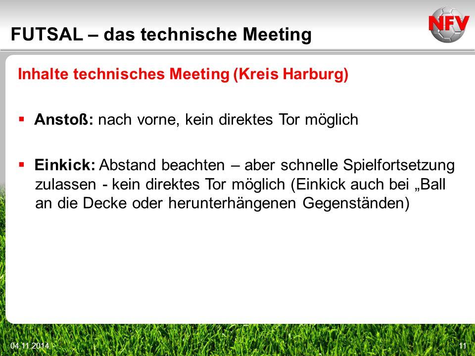 04.11.201411 FUTSAL – das technische Meeting Inhalte technisches Meeting (Kreis Harburg)  Anstoß: nach vorne, kein direktes Tor möglich  Einkick: Ab