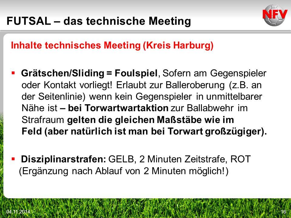 04.11.201416 FUTSAL – das technische Meeting Inhalte technisches Meeting (Kreis Harburg)  Grätschen/Sliding = Foulspiel, Sofern am Gegenspieler oder