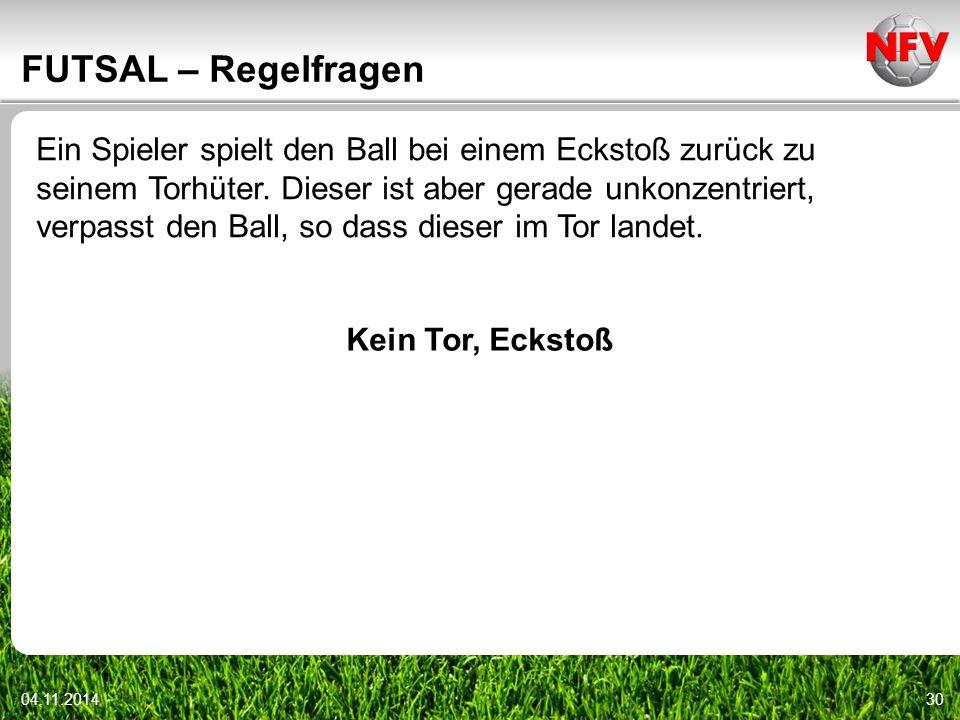 04.11.201430 FUTSAL – Regelfragen Ein Spieler spielt den Ball bei einem Eckstoß zurück zu seinem Torhüter. Dieser ist aber gerade unkonzentriert, verp