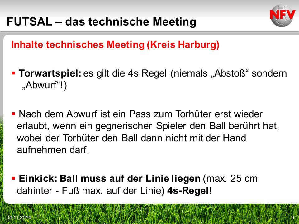 """04.11.20149 FUTSAL – das technische Meeting Inhalte technisches Meeting (Kreis Harburg)  Torwartspiel: es gilt die 4s Regel (niemals """"Abstoß"""" sondern"""