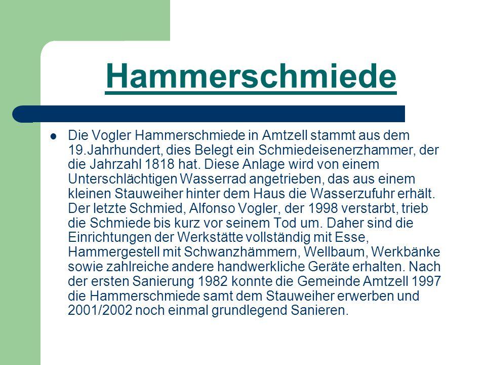 Hammerschmiede Die Vogler Hammerschmiede in Amtzell stammt aus dem 19.Jahrhundert, dies Belegt ein Schmiedeisenerzhammer, der die Jahrzahl 1818 hat. D