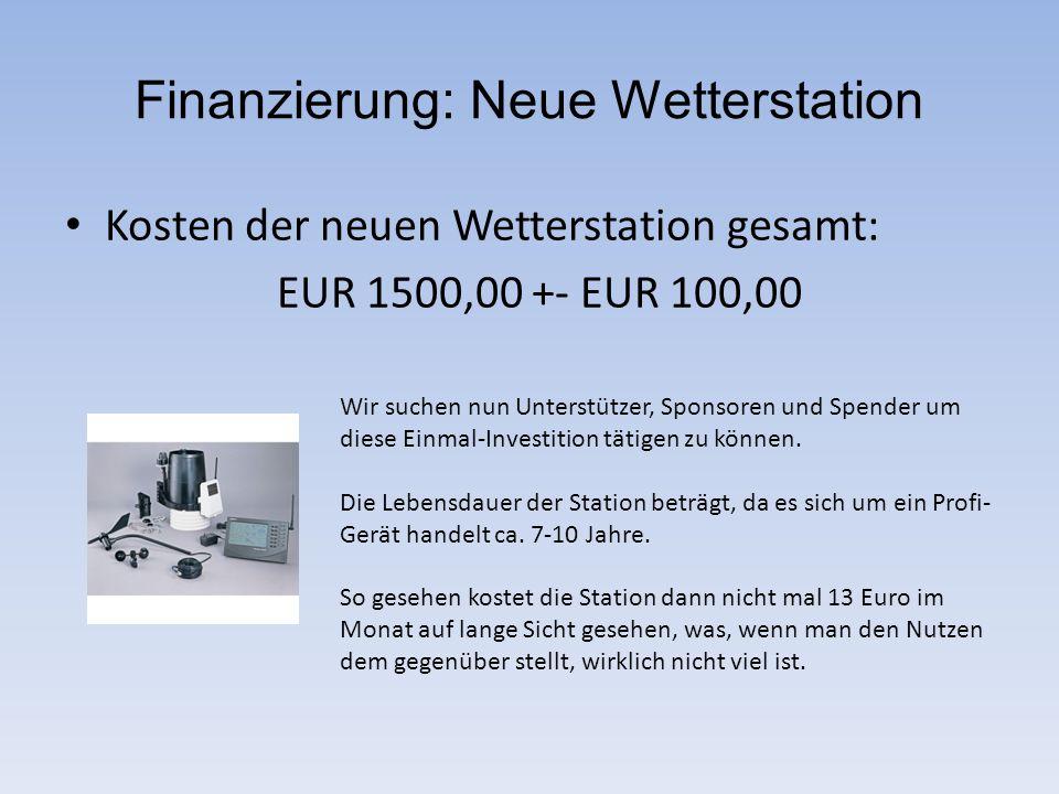 Finanzierung: Neue Wetterstation Kosten der neuen Wetterstation gesamt: EUR 1500,00 +- EUR 100,00 Wir suchen nun Unterstützer, Sponsoren und Spender u