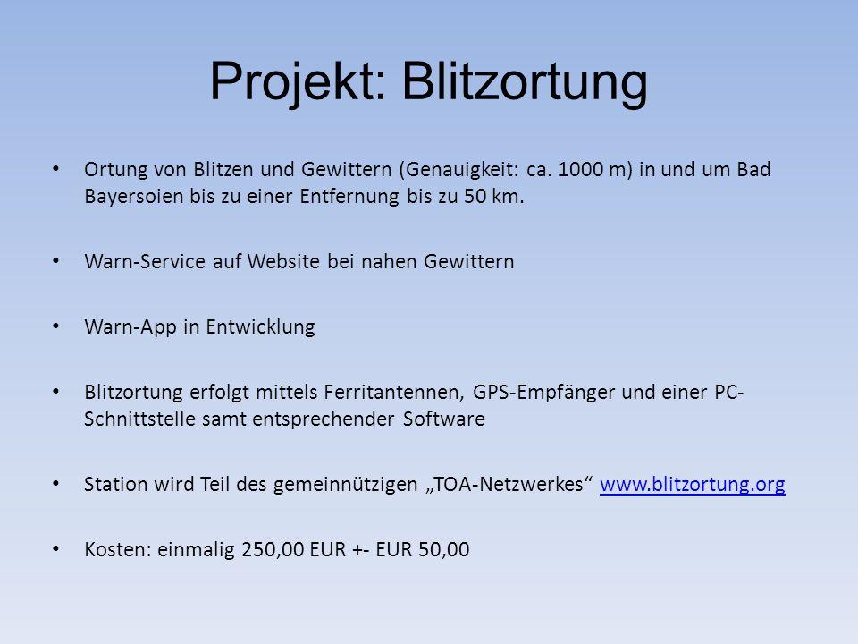 Projekt: Blitzortung Ortung von Blitzen und Gewittern (Genauigkeit: ca. 1000 m) in und um Bad Bayersoien bis zu einer Entfernung bis zu 50 km. Warn-Se