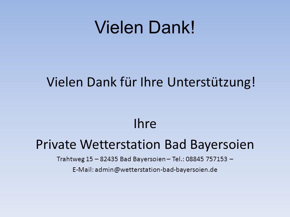 Vielen Dank! Vielen Dank für Ihre Unterstützung! Ihre Private Wetterstation Bad Bayersoien Trahtweg 15 – 82435 Bad Bayersoien – Tel.: 08845 757153 – E