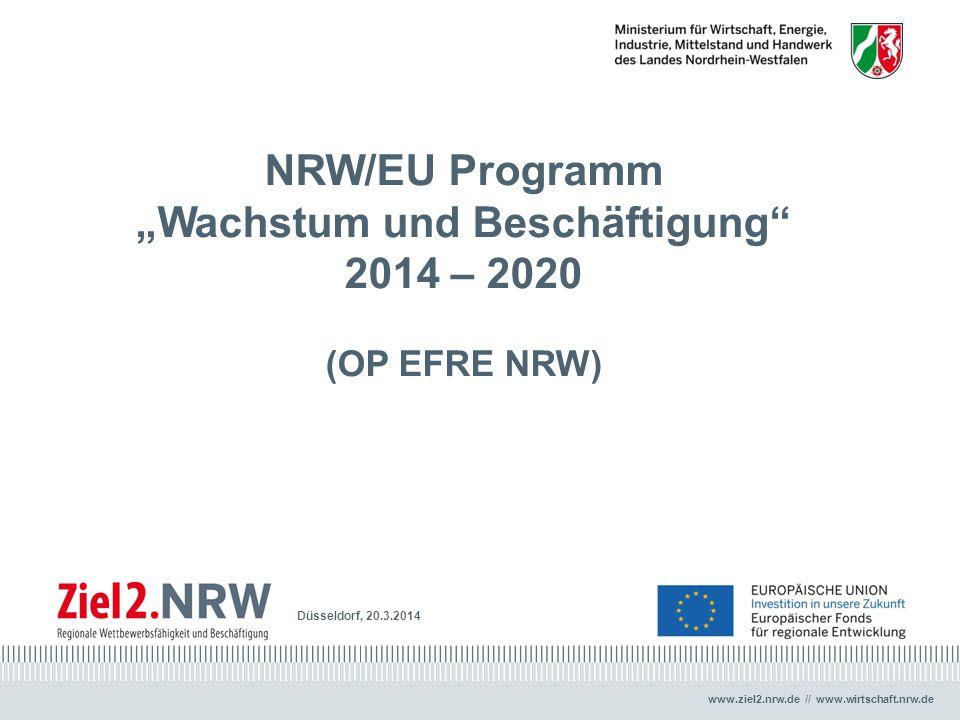 """www.ziel2.nrw.de // www.wirtschaft.nrw.de Düsseldorf, 20.3.2014 NRW/EU Programm """"Wachstum und Beschäftigung"""" 2014 – 2020 (OP EFRE NRW)"""