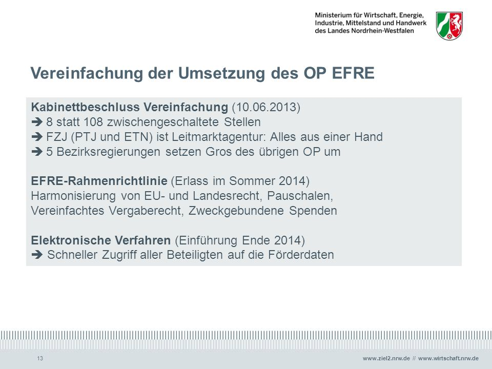 www.ziel2.nrw.de // www.wirtschaft.nrw.de Vereinfachung der Umsetzung des OP EFRE 13 Kabinettbeschluss Vereinfachung (10.06.2013)  8 statt 108 zwisch