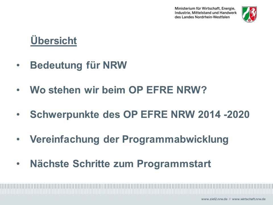 www.ziel2.nrw.de // www.wirtschaft.nrw.de Übersicht Bedeutung für NRW Wo stehen wir beim OP EFRE NRW? Schwerpunkte des OP EFRE NRW 2014 -2020 Vereinfa