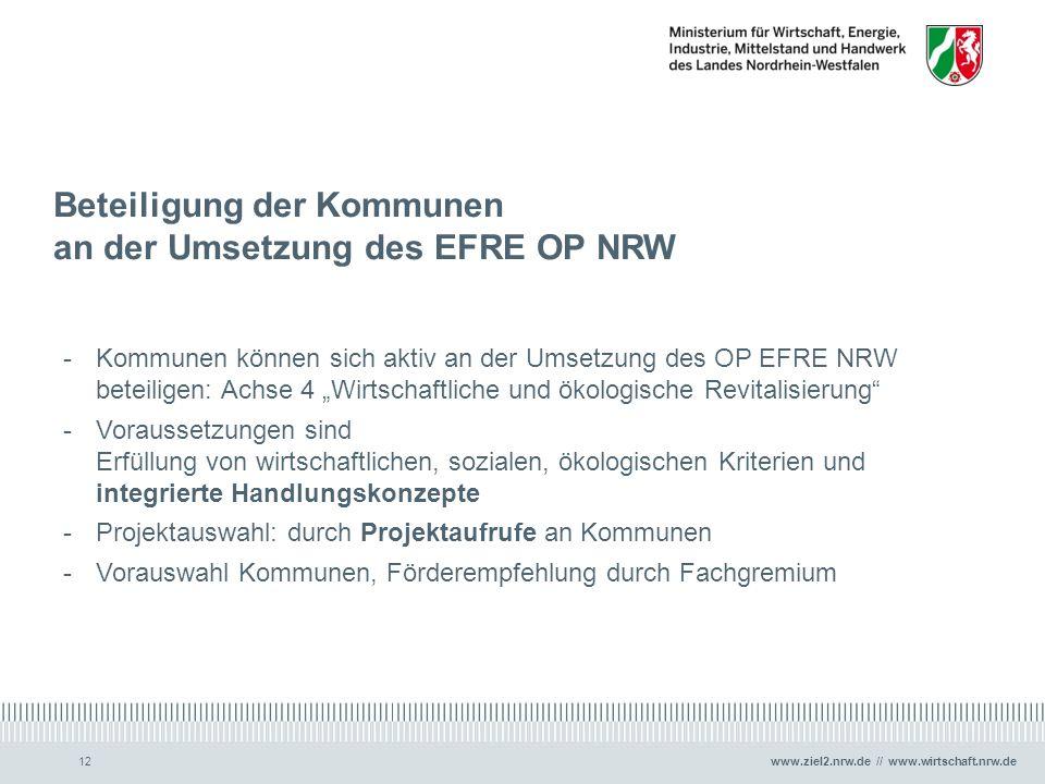 www.ziel2.nrw.de // www.wirtschaft.nrw.de12 Beteiligung der Kommunen an der Umsetzung des EFRE OP NRW -Kommunen können sich aktiv an der Umsetzung des
