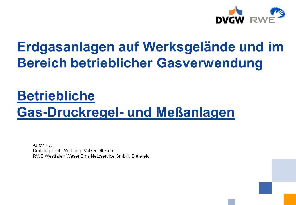 Erdgasanlagen auf Werksgelände und im Bereich betrieblicher Gasverwendung Betriebliche Gas-Druckregel- und Meßanlagen Autor + © : Dipl.-Ing. Dipl.- Wi