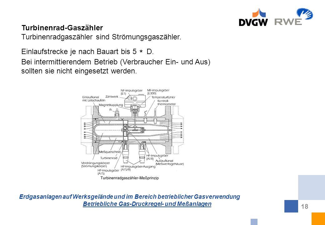 Erdgasanlagen auf Werksgelände und im Bereich betrieblicher Gasverwendung Betriebliche Gas-Druckregel- und Meßanlagen 18 Turbinenrad-Gaszähler Turbine