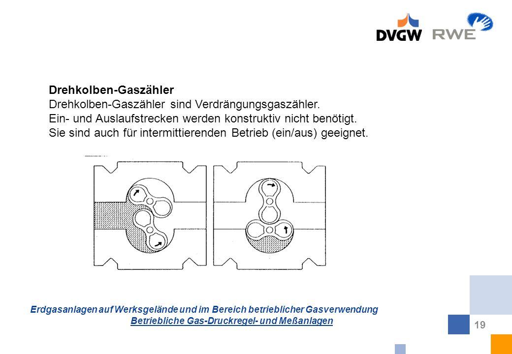 Erdgasanlagen auf Werksgelände und im Bereich betrieblicher Gasverwendung Betriebliche Gas-Druckregel- und Meßanlagen 19 Drehkolben-Gaszähler Drehkolb