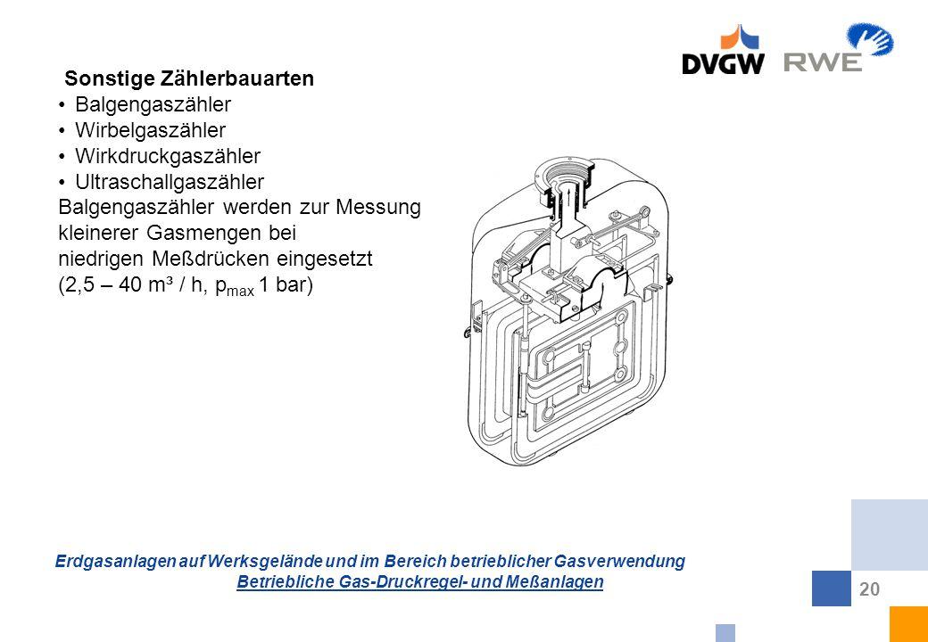 Erdgasanlagen auf Werksgelände und im Bereich betrieblicher Gasverwendung Betriebliche Gas-Druckregel- und Meßanlagen 20 Sonstige Zählerbauarten Balge