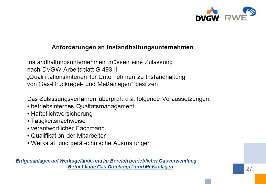 Erdgasanlagen auf Werksgelände und im Bereich betrieblicher Gasverwendung Betriebliche Gas-Druckregel- und Meßanlagen 27 Anforderungen an Instandhaltu