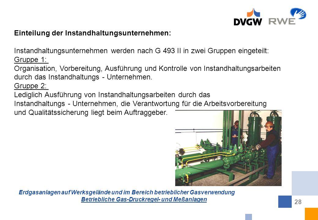 Erdgasanlagen auf Werksgelände und im Bereich betrieblicher Gasverwendung Betriebliche Gas-Druckregel- und Meßanlagen 28 Einteilung der Instandhaltung