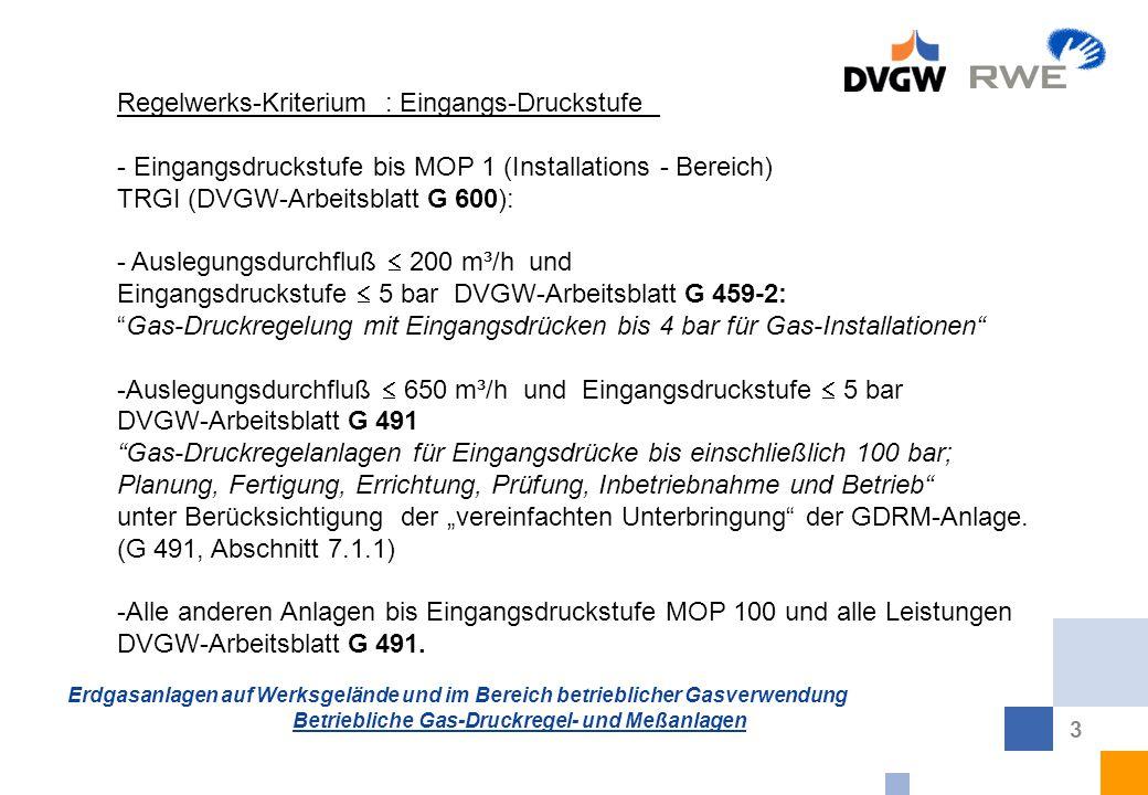 Erdgasanlagen auf Werksgelände und im Bereich betrieblicher Gasverwendung Betriebliche Gas-Druckregel- und Meßanlagen 3 Regelwerks-Kriterium : Eingang