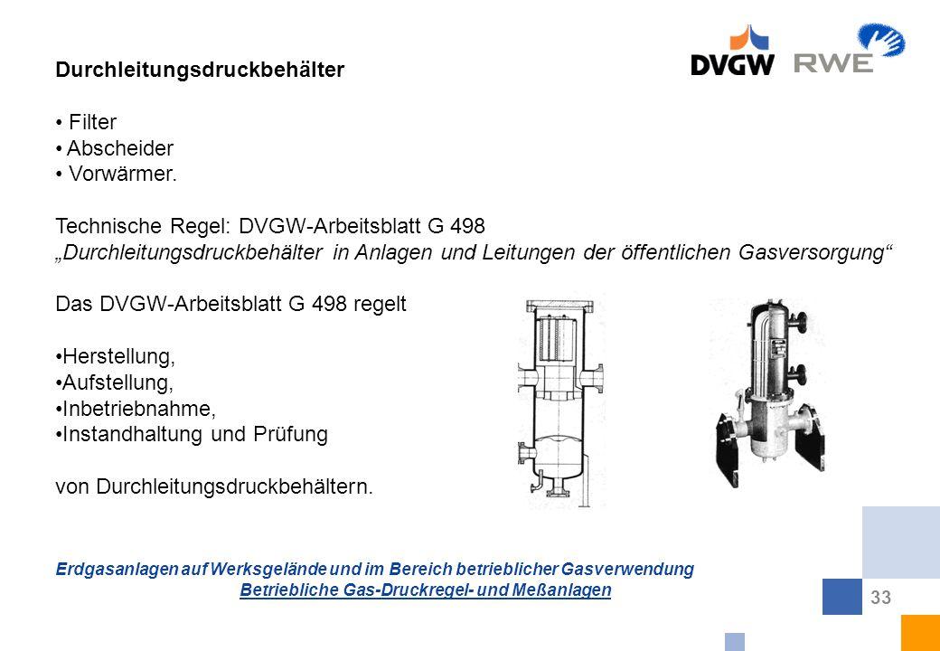 Erdgasanlagen auf Werksgelände und im Bereich betrieblicher Gasverwendung Betriebliche Gas-Druckregel- und Meßanlagen 33 Durchleitungsdruckbehälter Fi