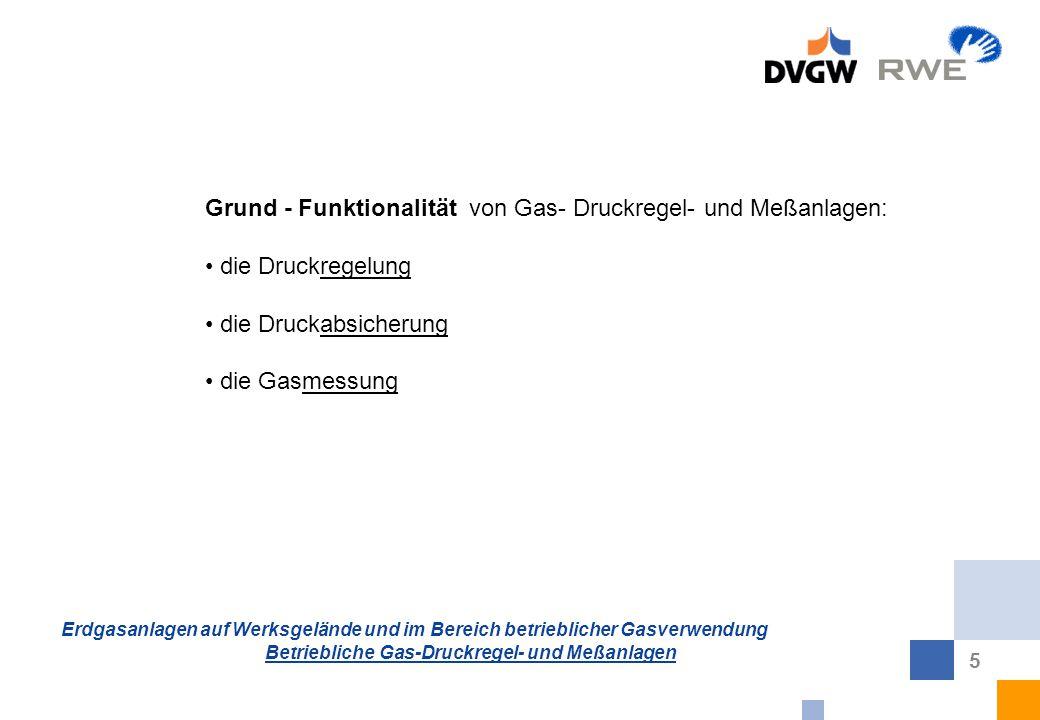 Erdgasanlagen auf Werksgelände und im Bereich betrieblicher Gasverwendung Betriebliche Gas-Druckregel- und Meßanlagen 5 Grund - Funktionalität von Gas