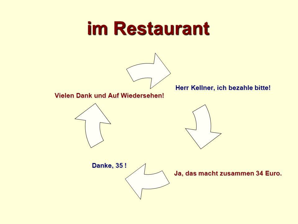 im Restaurant Herr Kellner, ich bezahle bitte. Herr Kellner, ich bezahle bitte.