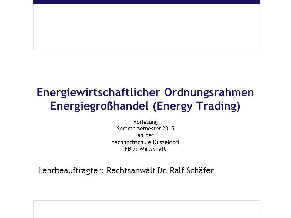 Energiewirtschaftlicher Ordnungsrahmen Energiegroßhandel (Energy Trading) Vorlesung Sommersemester 2015 an der Fachhochschule Düsseldorf FB 7: Wirtsch