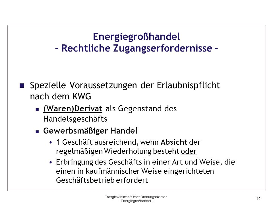 Energiewirtschaftlicher Ordnungsrahmen - Energiegroßhandel - 10 Energiegroßhandel - Rechtliche Zugangserfordernisse - Spezielle Voraussetzungen der Er