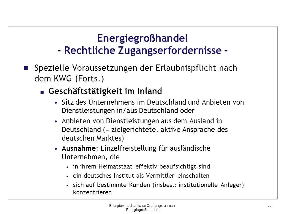 Energiewirtschaftlicher Ordnungsrahmen - Energiegroßhandel - 11 Energiegroßhandel - Rechtliche Zugangserfordernisse - Spezielle Voraussetzungen der Er