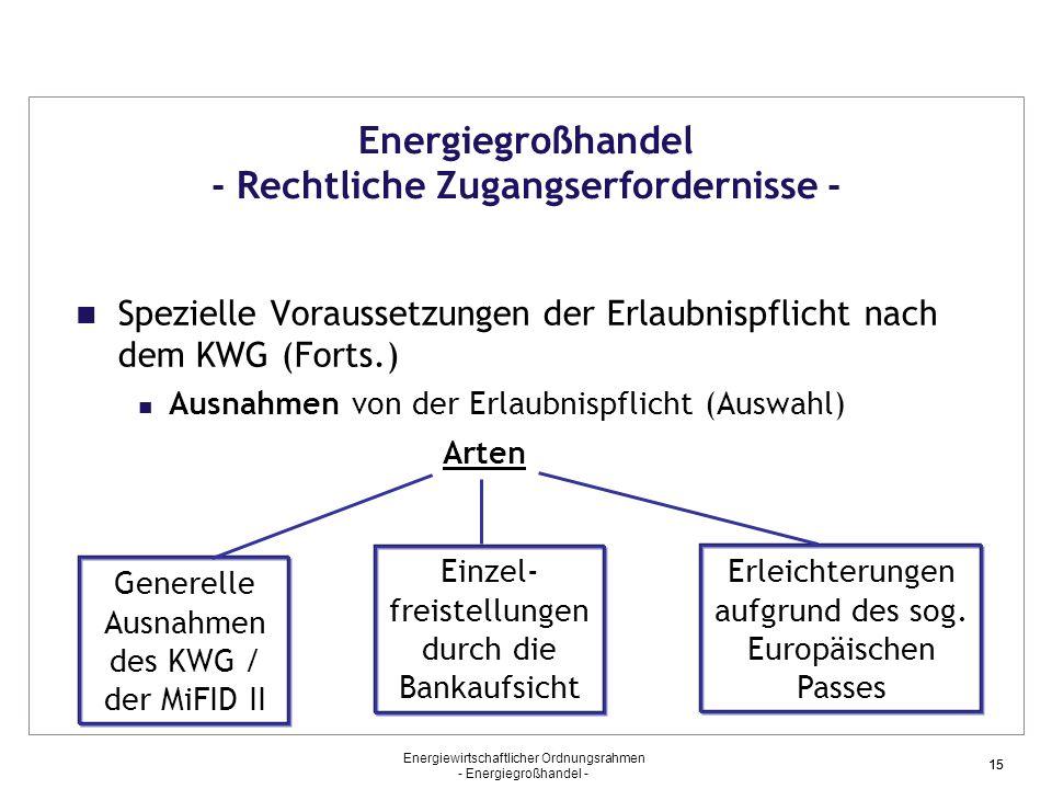 Energiewirtschaftlicher Ordnungsrahmen - Energiegroßhandel - 15 Energiegroßhandel - Rechtliche Zugangserfordernisse - Spezielle Voraussetzungen der Er