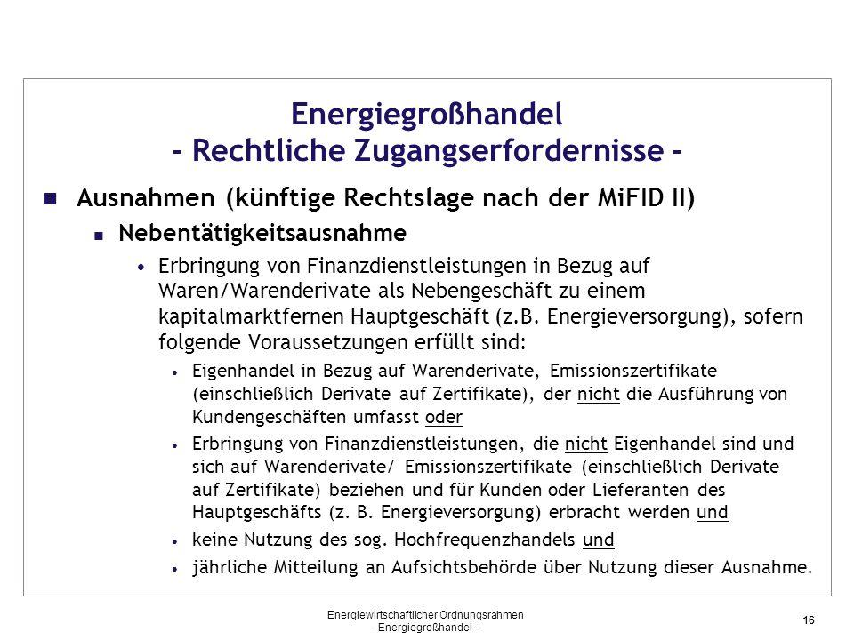 Energiewirtschaftlicher Ordnungsrahmen - Energiegroßhandel - 16 Energiegroßhandel - Rechtliche Zugangserfordernisse - Ausnahmen (künftige Rechtslage n