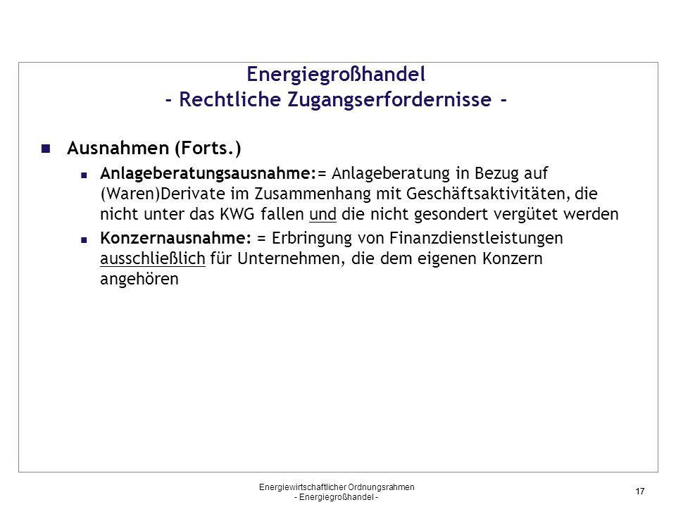 Energiewirtschaftlicher Ordnungsrahmen - Energiegroßhandel - 17 Energiegroßhandel - Rechtliche Zugangserfordernisse - Ausnahmen (Forts.) Anlageberatun