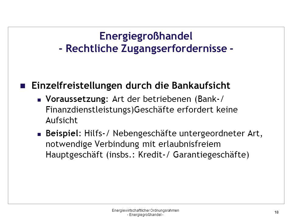 Energiewirtschaftlicher Ordnungsrahmen - Energiegroßhandel - 18 Energiegroßhandel - Rechtliche Zugangserfordernisse - Einzelfreistellungen durch die B