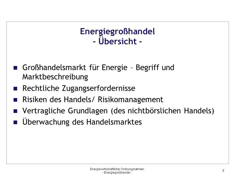 Energiewirtschaftlicher Ordnungsrahmen - Energiegroßhandel - 22 Energiegroßhandel - Übersicht - Großhandelsmarkt für Energie – Begriff und Marktbeschr