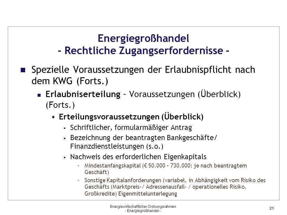 Energiewirtschaftlicher Ordnungsrahmen - Energiegroßhandel - 21 Energiegroßhandel - Rechtliche Zugangserfordernisse - Spezielle Voraussetzungen der Er