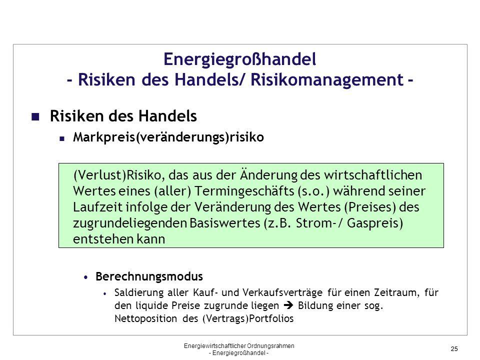 Energiewirtschaftlicher Ordnungsrahmen - Energiegroßhandel - 25 Energiegroßhandel - Risiken des Handels/ Risikomanagement - Risiken des Handels Markpr