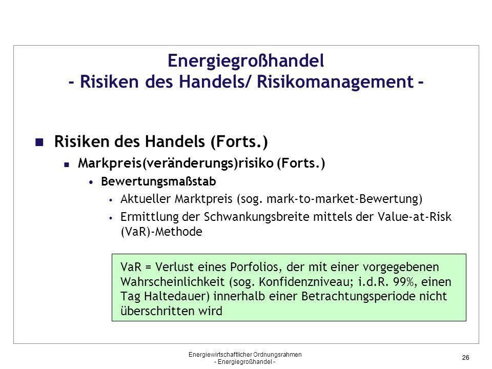 Energiewirtschaftlicher Ordnungsrahmen - Energiegroßhandel - 26 Energiegroßhandel - Risiken des Handels/ Risikomanagement - Risiken des Handels (Forts